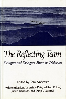 The Reflecting Team: Dialogues and Dialogues About the Dialogues  by  Tom Andersen