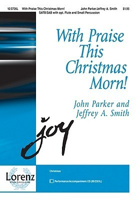With Praise This Christmas Morn!  by  John Parker