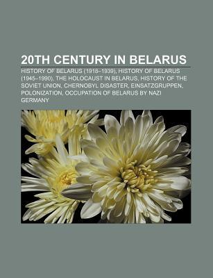 20th Century in Belarus: History of Belarus (1918-1939), History of Belarus (1945-1990), the Holocaust in Belarus, History of the Soviet Union  by  Source Wikipedia