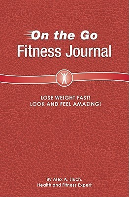 On the Go Fitness Journal  by  Alex A. Lluch