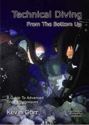 Technical Diving From The Bottom Up Kevin Gurr
