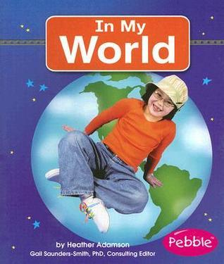 In My World  by  Heather Adamson