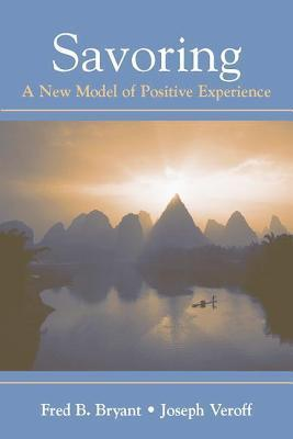Savoring: A New Model of Positive Experience Fred B. Bryant