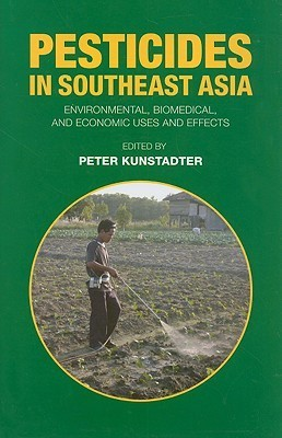 Pesticides in Southeast Asia: Environmental, Biomedical, and Economic Uses and Effects  by  Peter Kunstadter