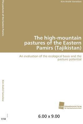 The High-Mountain Pastures of the Eastern Pamirs  by  Kim Andr Vanselow