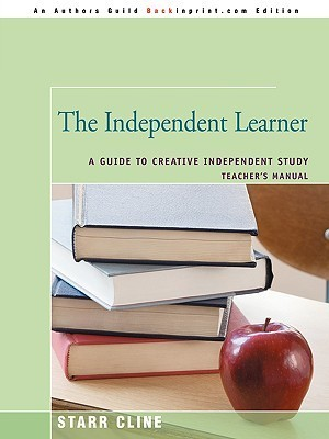 The Independent Learner: A Guide to Creative Independent Study  by  Starr Cline