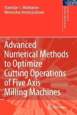 Advanced Numerical Methods to Optimize Cutting Operations of Five Axis Milling Machines  by  Stanislav Makhanov