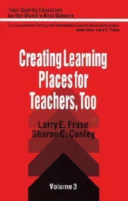 Creating Learning Places for Teachers, Too Larry E. Frase