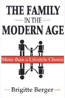 The Family in the Modern Age: More Than a Lifestyle Choice Brigitte Berger