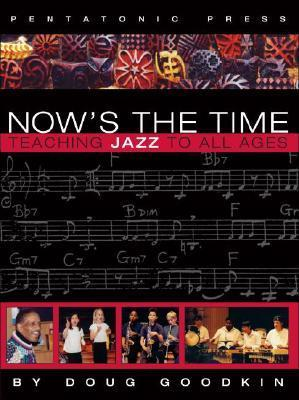 Nows the Time: Teaching Jazz to All Ages  by  Doug Goodkin