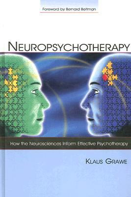 Neuropsychotherapy: How the Neurosciences Inform Effective Psychotherapy  by  Klaus Grawe