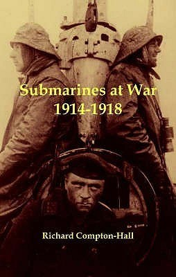 Submarines At War 1914 18  by  Richard Compton-Hall