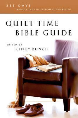 Quiet Time Bible Guide: 365 Days Through the New Testament and Psalms  by  Cindy Bunch