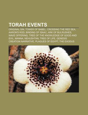 Torah Events: Original Sin, Tower of Babel, Crossing the Red Sea, Aarons Rod, Binding of Isaac, Ark of Bulrushes, Wave Offering Source Wikipedia