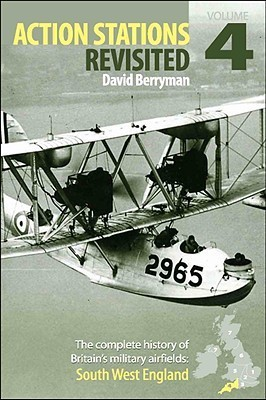 South West England: No. 4: The Complete History of Britains Military Airfields  by  David Berryman
