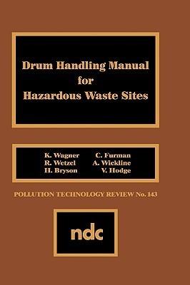 Drum Handling Manual for Hazardous Waste Sites  by  K. Wagner