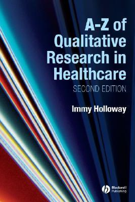 A-Z of Qualitative Research in Healthcare Immy Holloway
