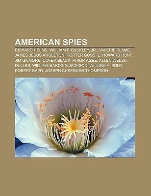 American Spies: Richard Helms, William F. Buckley, JR., Valerie Plame, James Jesus Angleton, Porter Goss, E. Howard Hunt, Jim Gilmore Source Wikipedia