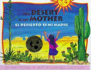 The Desert Is My Mother / El Desierto Es Mi Madre Pat Mora