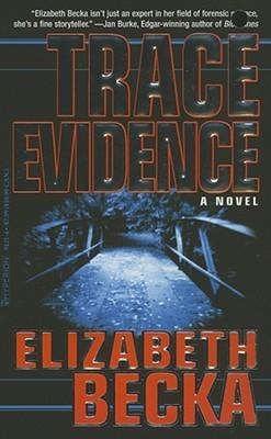 Trace Evidence: A Novel  by  Elizabeth Becka