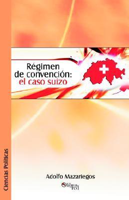 Regimen de Convencion: El Caso Suizo Adolfo Mazariegos