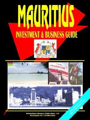 Mauritius Investment and Business Guide  by  USA International Business Publications