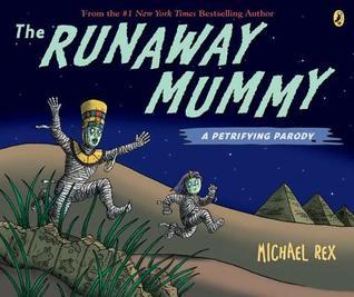 The Runaway Mummy: A Petrifying Parody  by  Michael Rex