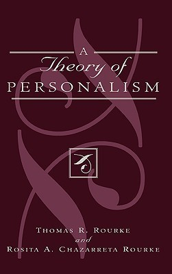 A Theory of Personalism Thomas R. Rourke