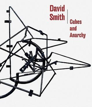 David Smith: Cubes and Anarchy  by  Carol S. Eliel