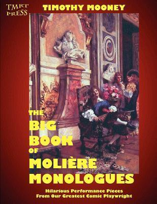 The Big Book of Moliere Monologues: Hilarious Performance Pieces from Our Greatest Comic Playwright  by  Timothy Mooney