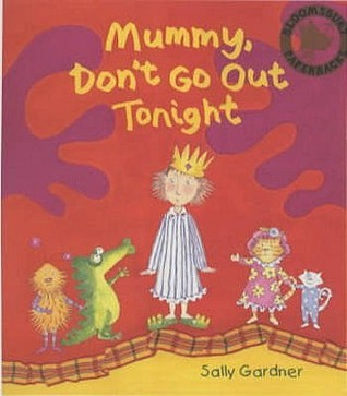 Mummy Dont Go Out Tonight  by  Sally Gardner
