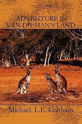 Adventure in Van Diemans Land Michael L. E. Coltham