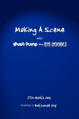 Making a Scene with Mush Pump and Ice Noodle Elizabeth Guy