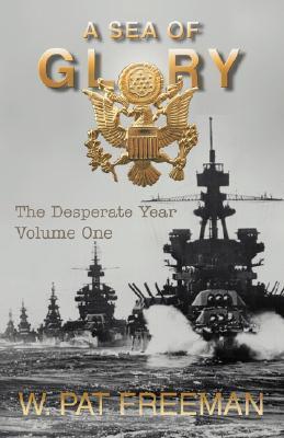 A Sea of Glory: Volume One W. Pat Freeman