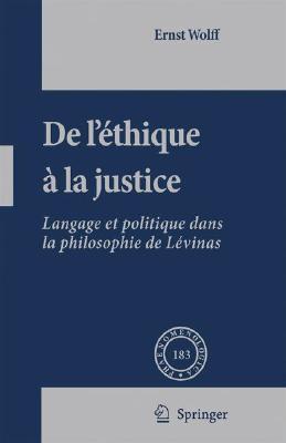 de LEthique a la Justice: Langage Et Politique Dans La Philosophie de Levinas  by  Ernst Wolff