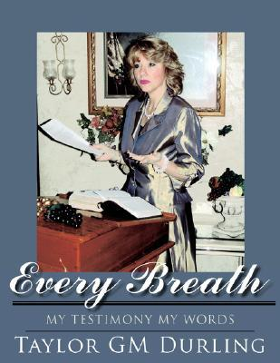 Every Breath  by  Taylor G.m. Durling