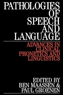 Pathologies of Speech and Language: Advances in Theory and Practice  by  Ben Maassen