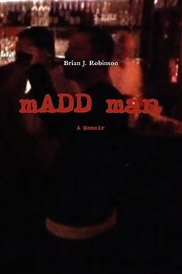 Madd Man Brian J. Robinson