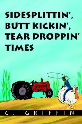 Sidesplittin, Butt Kickin, Tear Droppin Times C. Griffin