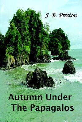 Autumn Under the Papagalos J. B. Preston