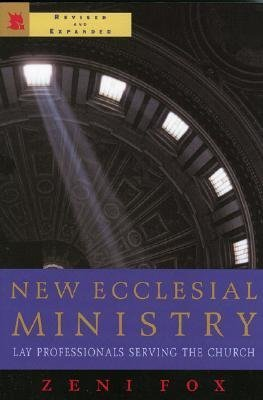 New Ecclesial Ministry: Lay Professional Serving the Church  by  Zeni Fox