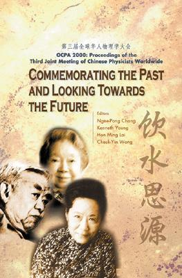 Commemorating the Past and Looking Towards the Future Ocpa 2000: Proceedings of the Third Joint Meeting of Chinese Physicists Worldwide : 31 July-4 August, 2000 the Chinese University of Hong Kong, Hk  by  Ngee-Pong Chang
