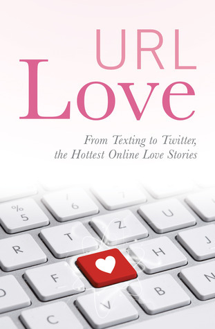 URL Love: From texting to Twitter, the hottest online love stories URL Love Team
