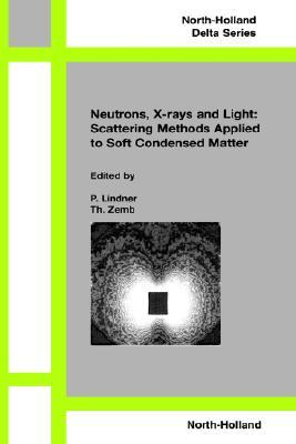 Neutron, X-Ray and Light Scattering: Introduction to an Investigative Tool for Colloidal and Polymeric Systems: Proceedings of the European Workshop on Neutron, X-Ray and Light Scattering as an Investigative Tool for Colloidal and Polymeric Systems, Bo...  by  P. Lindner