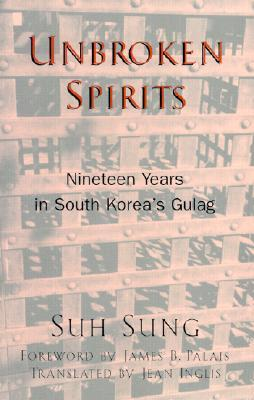 Unbroken Spirits: Nineteen Years in South Koreas Gulag  by  Suh Sung