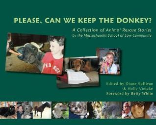 Please, Can We Keep the Donkey?: A Collection of Animal Rescue Stories the Massachusetts School of Law Community by Diane Sullivan