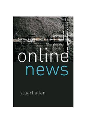 Online News: Journalism and the Internet  by  Stuart Allan