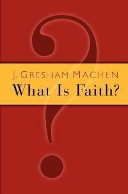What Is Faith?  by  J. G. MacHen