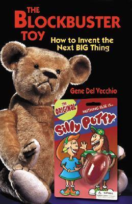 The Blockbuster Toy!: How to Invent the Next Big Thing  by  Gene Del Vecchio