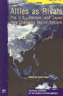 Allies as Rivals: The U.S., Europe, and Japan in a Changing World-System  by  Faruk Tabak